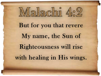 But for you that fear my name, the Sun of Righteousness will rise with healing in His wings.